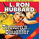 Tinhorn's Daughter Audiobook by L. Ron Hubbard Narrated by R. F. Daley, Nancy Cartwright, Jim Meskimen, Corey Burton, Tait Ruppert
