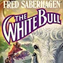 The White Bull (       UNABRIDGED) by Fred Saberhagen Narrated by Paul Christy