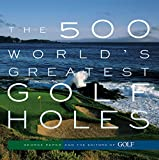 The 500 Worlds Greatest Golf Holes