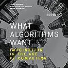 What Algorithms Want: Imagination in the Age of Computing Hörbuch von Ed Finn Gesprochen von: Scott Merriman