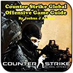 Counter Strike Global Offensive Game Guide | Joshua J. Abbott
