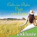 Fast ein Date (Not Quite 1) Hörbuch von Catherine Bybee Gesprochen von: Uschi Hugo