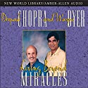 Living Beyond Miracles  by Deepak Chopra, Dr. Wayne W. Dyer Narrated by Deepak Chopra, Wayne W. Dyer