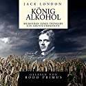 König Alkohol Hörbuch von Jack London Gesprochen von: Bodo Primus