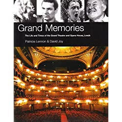 Grand Memories: The Life and Times of the Grand Theatre and Opera House, Leeds