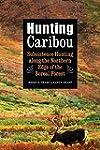 Hunting Caribou: Subsistence Hunting...