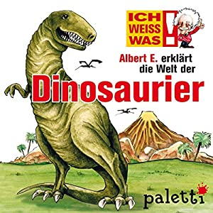 Albert E. erklärt die Welt der Dinosaurier (Ich weiß was) Hörbuch