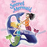 The Secret Mermaid: Whale Rescue & The Dark Queen's Revenge | Sue Mongredien