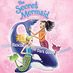 The Secret Mermaid: Whale Rescue & The Dark Queen's Revenge | [Sue Mongredien]