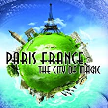 Paris France: The City of Magic  by John Symes Narrated by John Symes