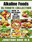 Alkaline Foods: The Ultimate Collection - Over 30 Healthy & Delicious Recipes