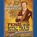 Peril on the Royal Train Audiobook by Edward Marston Narrated by Nick McArdle