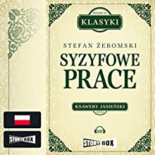 Syzyfowe prace Audiobook by Stefan Zeromski Narrated by Ksawery Jasienski