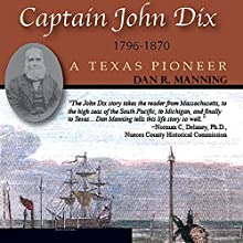 Captain John Dix, 1796-1870: A Texas Pioneer (       UNABRIDGED) by Dan R. Manning Narrated by Bob Rundell
