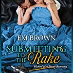 Submitting to the Rake: Chateau Debauchery, Book 1 | Em Brown