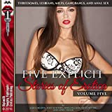 Five Explicit Stories of Erotica, Volume Five: Threesomes, Lesbians, MILFs, Gangbangs, and Anal Sex