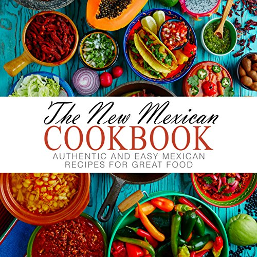 The New Mexican Cookbook: Authentic and Easy Mexican Recipes for Great Food by BookSumo Press