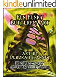 Fun Funky Butterfly Art (Fun Funky Art Coffee Table Books For Kindle Book 1)
