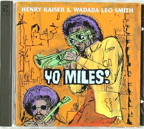 Yo Miles! by Henry Kaiser and Wadada Leo Smith
