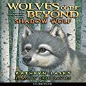Shadow Wolf: Wolves of the Beyond, Book 2 Audiobook by Kathryn Lasky Narrated by Erik Davies