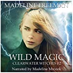 Wild Magic: Clearwater Witches, Volume 2   Madeline Freeman