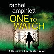 One to Watch: A Detective Kay Hunter Novel, Book 3 | [Rachel Amphlett]