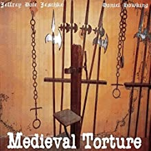 Medieval Torture | Livre audio Auteur(s) : Jeffrey Jeschke Narrateur(s) : Daniel Hawking