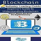 Blockchain: Beginner's Guide to Understanding Blockchain: Master Bitcoin and Enter the Digital Economy Hörbuch von  Inside Success Today Gesprochen von: Chuck Shelby