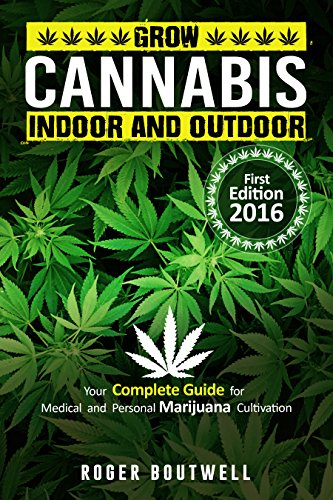 Cannabis: grow cannabis  Indoor and  outdoor,  your  complete guide  for  medical  and  personal  marijuana  cultivation, learn how to grow,  benefit  from  Marijuana, simple  formula  to g