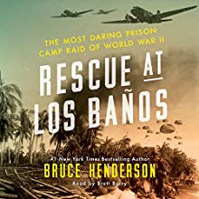 Rescue at Los Banos: The Most Daring Prison Camp Raid of World War II (       UNABRIDGED) by Bruce Henderson Narrated by Brett Barry