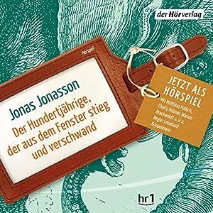 Der Hundertjährige, der aus dem Fenster stieg und verschwand Hörspiel von Jonas Jonasson Gesprochen von: Matthias Habich, Marion Breckwoldt, Christian Redl