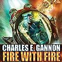Fire with Fire: Caine Riordan, Book 1 Hörbuch von Charles E. Gannon Gesprochen von: Kevin Pariseau