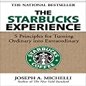 The Starbucks Experience: 5 Principles for Turning Ordinary into Extraordinary (       UNABRIDGED) by Joseph Michelli Narrated by Dick Hill