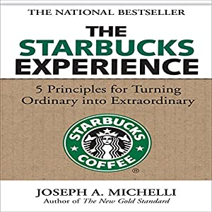 The Starbucks Experience: 5 Principles for Turning Ordinary into Extraordinary Hörbuch