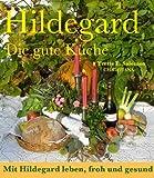 Hildegard - Die gute Küche: Mit Hildegard leben, froh und gesund