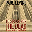 To Speak for the Dead: Jake Lassiter, Book 1 Audiobook by Paul Levine Narrated by Luke Daniels