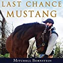 Last Chance Mustang: The Story of One Horse, One Horseman, and One Final Shot at Redemption (       UNABRIDGED) by Mitchell Bornstein Narrated by Tom Zingarelli