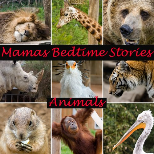 Jane Harris - Mamas Bedtime Stories: Animals (beautiful picture book for children age 1-7: perfect for bedtime stories)