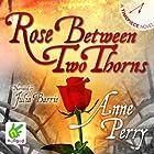 Rose Between Two Thorns Hörbuch von Anne Perry Gesprochen von: Julia Barrie