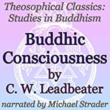 Buddhic Consciousness: Theosophical Classics: Studies in Buddhism Audiobook by C. W. Leadbeater Narrated by Michael Strader