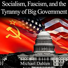 Socialism, Fascism, and the Tyranny of Big Government Audiobook by Michael Dahlen Narrated by Joe Nagle