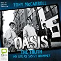 Oasis: The Truth - My Life as Oasis's Drummer Audiobook by Tony McCarroll Narrated by Stephen Ballantyne