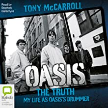 Oasis: The Truth - My Life as Oasis's Drummer (       UNABRIDGED) by Tony McCarroll Narrated by Stephen Ballantyne