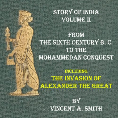VINCENT A. SMITH - HISTORY OF INDIA From the Sixth Century B. C. to the Mohammedan Conquest, Including the Invasion of Alexander the Great (English Edition)
