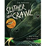 Slither and Crawl: Eye to Eye with Reptilesby Jim Arnosky