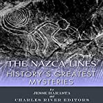 History's Greatest Mysteries: The Nazca Lines |  Charles River Editors