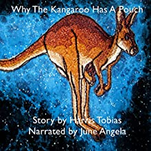 Why the Kangaroo Has a Pouch: An Animal Fable Audiobook by Harris Tobias Narrated by June Angela