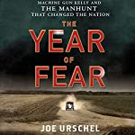 The Year of Fear: Machine Gun Kelly and the Manhunt That Changed the Nation | Joe Urschel