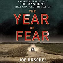 The Year of Fear: Machine Gun Kelly and the Manhunt That Changed the Nation (       UNABRIDGED) by Joe Urschel Narrated by Jeremy Bobb