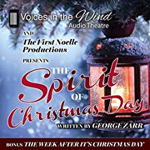 The Spirit of Christmas Day  by George Zarr,  Voices in the Wind Audio Theatre - producer Narrated by  full cast
